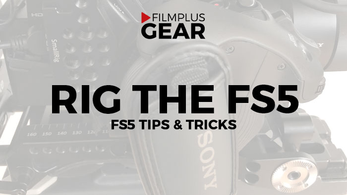 Rig the Sony FS5