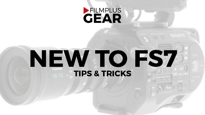 New to the Sony FS7?