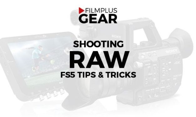 Shoot RAW with the FS5