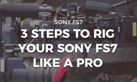 3 steps to rig your Sony FS7 like a pro!