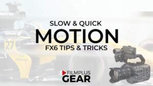 Sony-FX6-tips-and-tricks-Filmplusgear