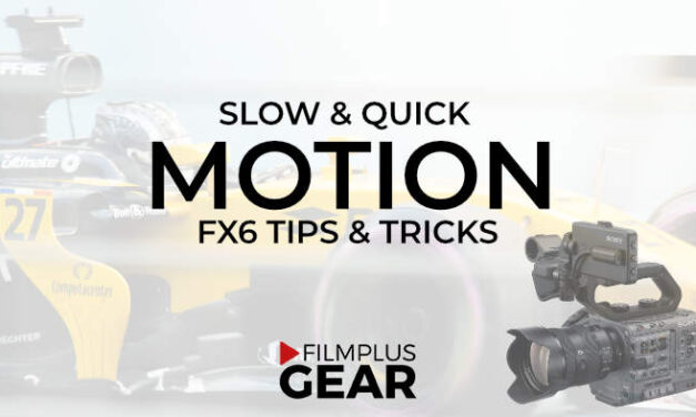Slow and quick motion with the Sony FX6